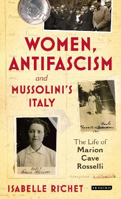 Women, Antifascism and Mussolini's Italy: The Life of Marion Cave Rosselli