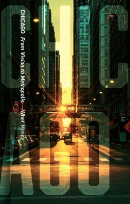 Chicago: From Vision to Metropolis
