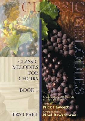 Classic Melodies for Choirs: Book 1: Choral Settings of the World's Best-loved Melodies: Two Voices