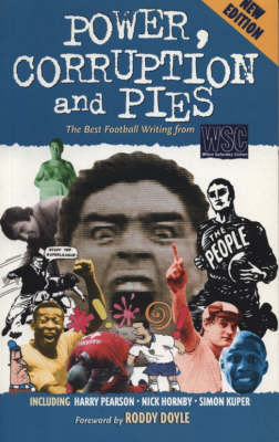 Power, Corruption and Pies: Twelve Years of the Best Football Writing from When Saturday Comes
