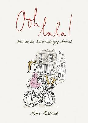 Ooh La La!: How to be Infuriatingly French