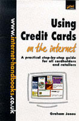 Using Credit Cards on the Internet: A Practical Step-by-step Guide for All Cardholders and Retailers