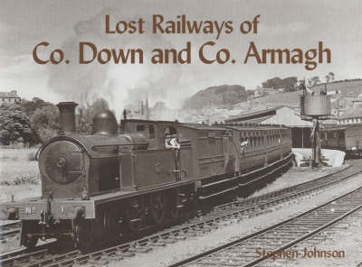 Lost Railways of Co.Down and Co.Armagh