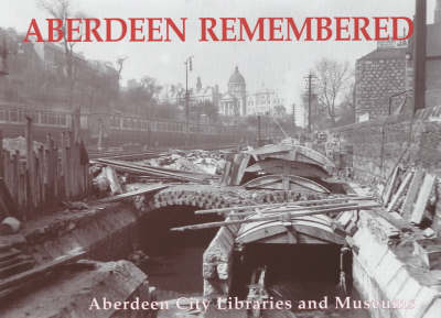 Aberdeen Remembered: By Aberdeen City Libraries and Museums