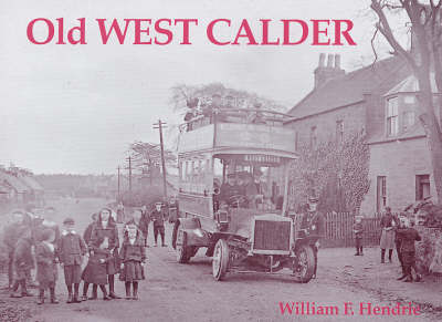 Old West Calder: Addiewell, Bellsquarry, Polbeth and Stoneyburn