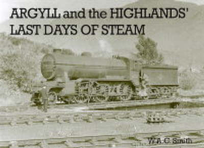 Argyll and the Highlands Last Days of Steam