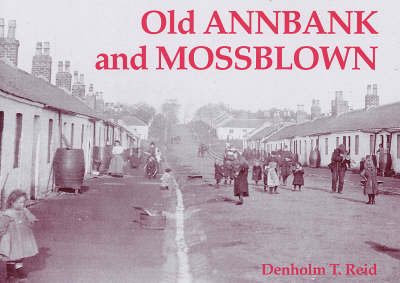 Old Annbank and Mossblown: Including the Lost Villages of Burnbrae, Craighall, Tarholm and Woodside