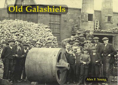 Old Galashiels: With Clovenfords, Caddonfoot, Lindean, Abbotsford and Netherbarns