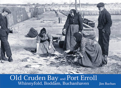 Old Cruden Bay and Port Erroll: Whinnyfold, Boddam and Buchanhaven