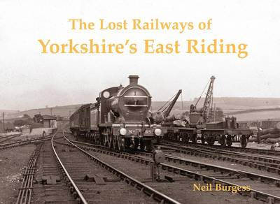 The Lost Railways of Yorkshire's East Riding