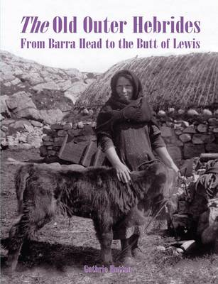 The Old Outer Hebrides: From Barra Head to the Butt of Lewis