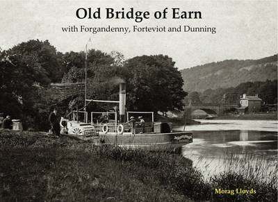 Old Bridge of Earn: with Forgandenny, Forteviot and Denning