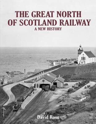 The Great North of Scotland Railway - A New History