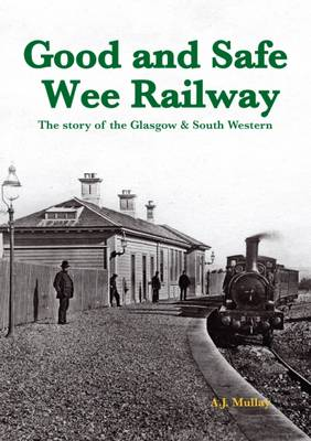 A Good and Safe Wee Railway: The Story of the Glasgow & South Western