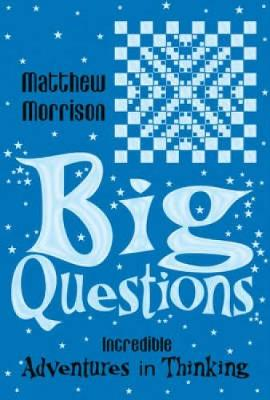 Big Questions: Incredible Adventures in Thinking