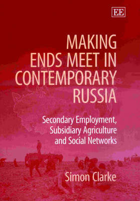 Making Ends Meet in Contemporary Russia: Secondary Employment, Subsidiary Agriculture and Social Networks