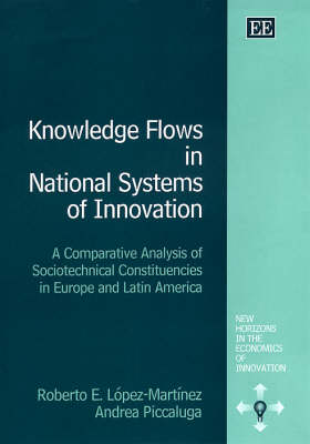 Knowledge Flows in National Systems of Innovation: A Comparative Analysis of Sociotechnical Constituencies in Europe and Latin America