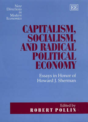 Capitalism, Socialism, and Radical Political Economy: Essays in Honor of Howard J. Sherman