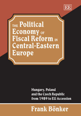 The Political Economy of Fiscal Reform in Central-Eastern Europe: Hungary, Poland and the Czech Republic from 1989 to Eu Accession