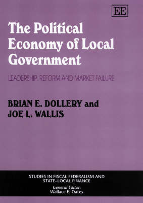 The Political Economy of Local Government: Leadership, Reform and Market Failure