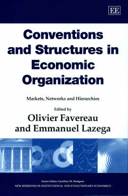 Conventions and Structures in Economic Organization: Markets, Networks and Hierarchies