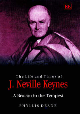 The Life and Times of J. Neville Keynes: A Beacon in the Tempest