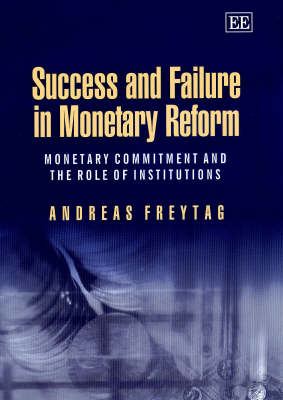 Success and Failure in Monetary Reform: Monetary Commitment and the Role of Institutions