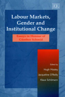 Labour Markets, Gender and Institutional Change: Essays in Honour of GuNther Schmid