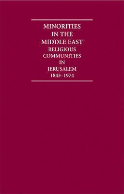 Minorities in the Middle East 4 Volume Hardback Set: Religious Communities in Jerusalem 1843-1974