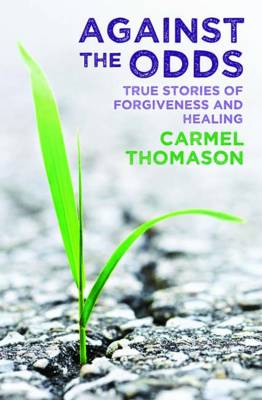 Against the Odds: True Stories of Healing and Forgiveness