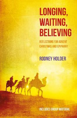 Longing, Waiting, Believing: Reflections for Advent, Christmas and Epiphany