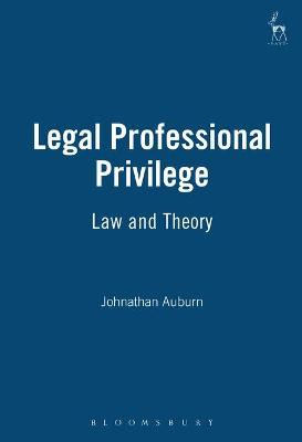 Legal Professional Privilege: Law and Theory