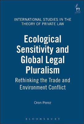Ecological Sensitivity and Global Legal Pluralism: Rethinking the Trade and Environment Conflict