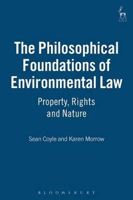 The Philosophical Foundations of Environmental Law: Property, Rights and Nature