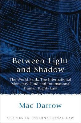 Between Light and Shadow: The World Bank, the International Monetary Fund and International Human Rights Law
