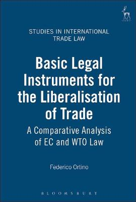 Basic Legal Instruments for the Liberalisation of Trade: A Comparative Analysis of EC and WTO Law