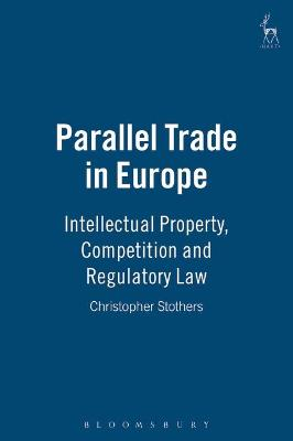 Parallel Trade in Europe: Intellectual Property, Competition and Regulatory Law