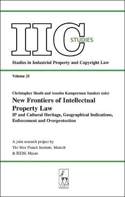 New Frontiers of Intellectual Property Law: IP and Cultural Heritage - Geographical Indications - Enforcement - Overprotection