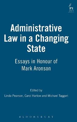 Administrative Law in a Changing State: Essays in Honour of Mark Aronson