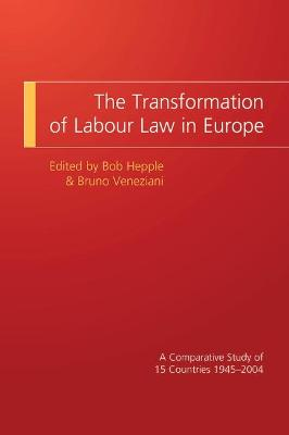 The Transformation of Labour Law in Europe: A Comparative Study of 15 Countries 1945-2004