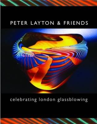 Peter Layton and Friends: Celebrating London Glassblowing
