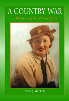 A Country War Memoirs of a Land Girl: In Love on the Land in Wartime Devon