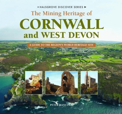 Discover the Mining Heritage of Cornwall and West Devon: A Guide to Cornwall's World Heritage Sites