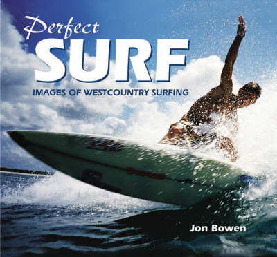 Perfect Surf: Images of Westcountry Surfing