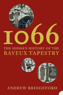 1066: The Hidden History of the Bayeux Tapestry