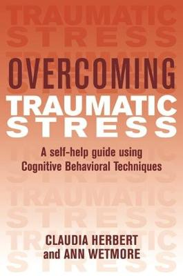 Overcoming Traumatic Stress: A Self-Help Guide Using Cognitive Behavioral Techniques