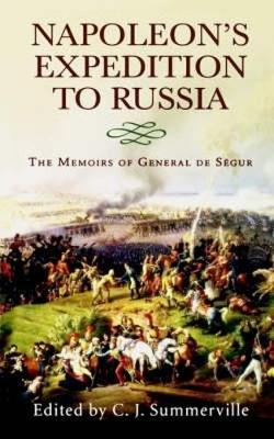 Napoleon's Expedition to Russia: The Memoirs of General Count de Segur