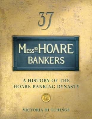Messrs Hoare Bankers: A history of the Hoare banking dynasty