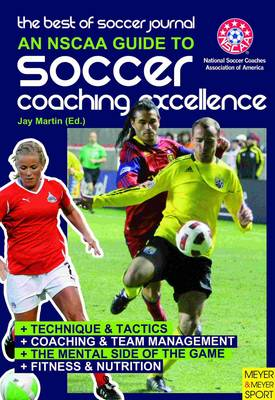 NSCAA Guide to Soccer Coaching Excellence: The Best of Soccer Journal