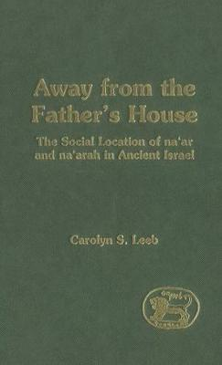 Away from the Father's House: The Social Location of the Na'ar and Na'arah in Ancient Israel